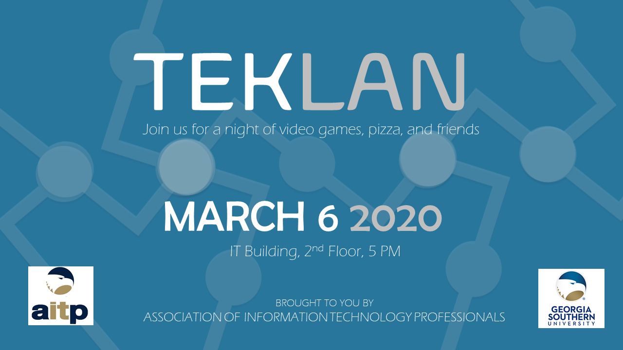 TekLAN at 5PM on March 6, 2020 in the IT Building - brought to you by AITP